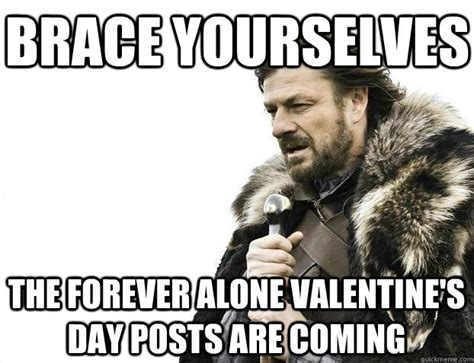 Alone On Valentines Day Meme - brace yourselves the forever alone valentine s day posts