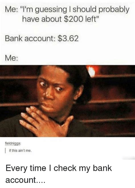 me bank account me i m guessing l should probably about 200 left