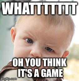 Oh You Meme Generator - skeptical baby meme imgflip