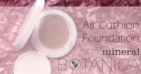 Harga Mineral Botanica Air Cushion Foundation review mineral botanica air cushion foundation