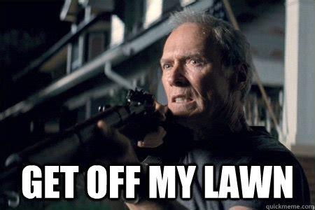 Get Off My Lawn Meme - the shit really hit the fan polysyllabic profundities