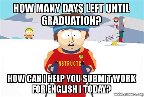 How Can I Make Memes - how many days left until graduation how can i help you