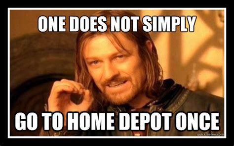 Handyman Meme - one does not simply go to home depot once bob s jobs