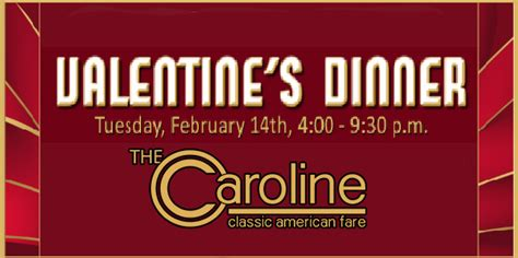 valentine s dinner february 14th 4 9 30pm the caroline
