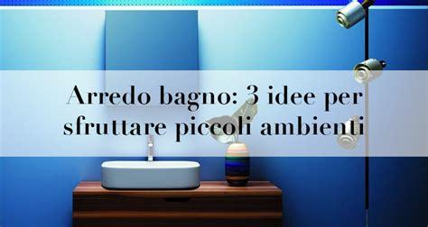 Arredare Bagni Piccoli Arredo Bagno 3 Idee Per Sfruttare Piccoli Ambienti