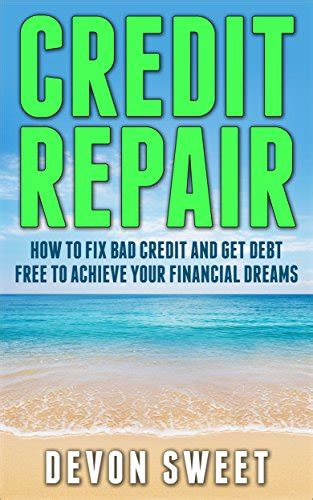 how to fix bad credit to buy a house credit repair how to fix bad credit and get debt free to achieve your financial