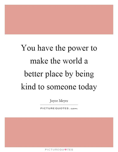 is the world becoming a better place be quotes be sayings be picture quotes