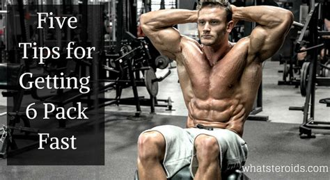 six tips for getting a five tips for getting a 6 pack fast what steroids