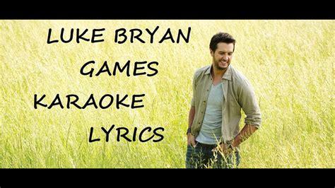 luke bryan games luke bryan games karaoke version lyrics youtube