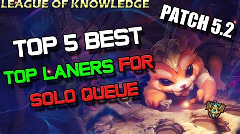 best top laners top 5 best top laners for solo queue patch 5 2 league