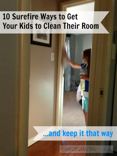 7 Ways To Get Your To Clean Up by 10 Surefire Tips To Get Your To Clean Their Rooms