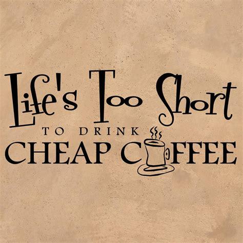 lifes  short  drink cheap coffee vinyl decal