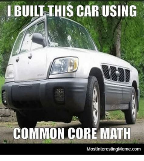 Common Core Meme - i built ihis car using common core math