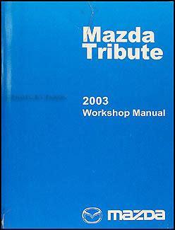 best auto repair manual 2003 mazda tribute on board diagnostic system 2003 mazda tribute repair shop manual original