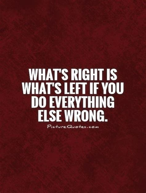 Whats Right With This Picture by Everything Is Wrong I Do Quotes Quotesgram