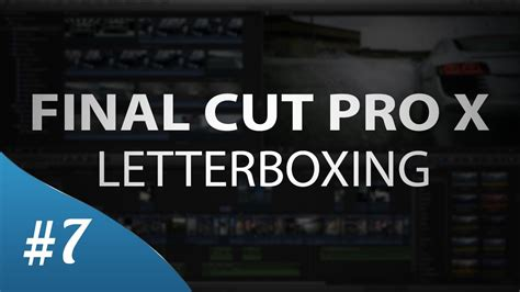 final cut pro youtube upload final cut pro x letterboxing tutorial youtube