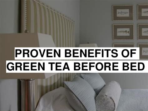 tea before bed proven benefits of green tea before bed