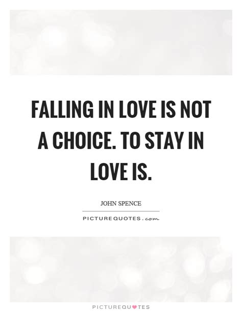 not a choice not falling in love is not a choice to stay in love is picture quotes