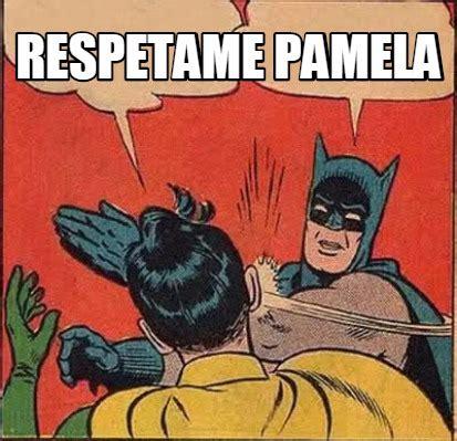 Pamela Meme - meme creator respetame pamela meme generator at