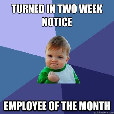 Employee Meme - turned in two week notice employee of the month success