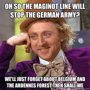 No Honey You Look Great Mens Point Of View by Oh So The Maginot Line Will Stop The German Army We Ll