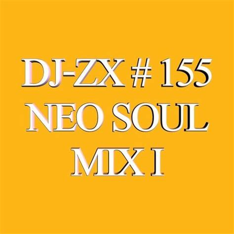 neo house music dj zx 155 neo soul mix i free download by dj zx on