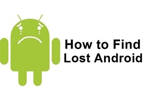 how to find an android phone how to find lost android phone even in silent mode
