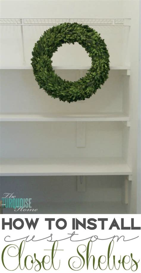 how to install custom closet shelves the turquoise home