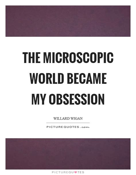 timekeepers how the world became obsessed with time books the microscopic world became my obsession picture quotes