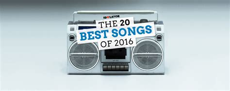 20 best songs the 20 best songs of 2016 news reviews and gossip