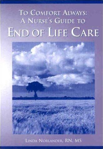 end of life comfort care to comfort always a nurse s guide to end of life care 0th