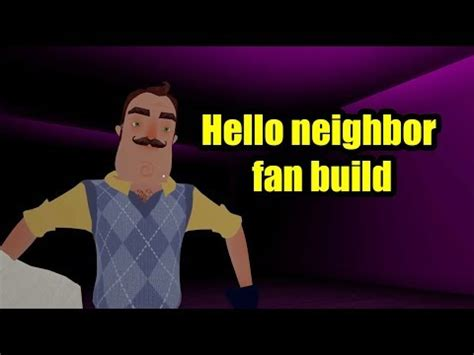 hello neighbor fan games hello neighbor fan build youtube