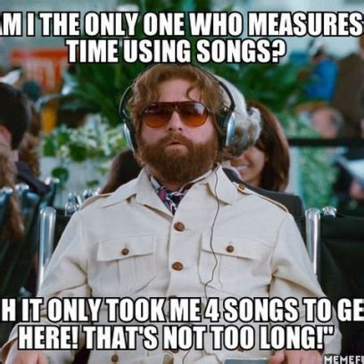 Funny Meme Songs - measuring time through songs in zach galifianakis meme