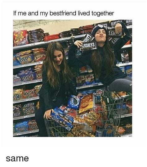 Moving In Together Meme - if me and my bestfriend lived together shews same live