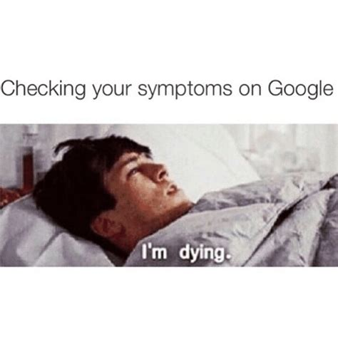 Dying Memes - checking your symptoms on google i m dying funny meme on