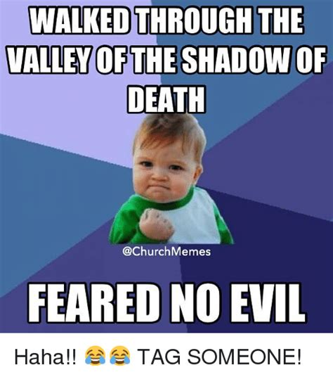 Death Meme - walked through the valley of the shadow of death memes