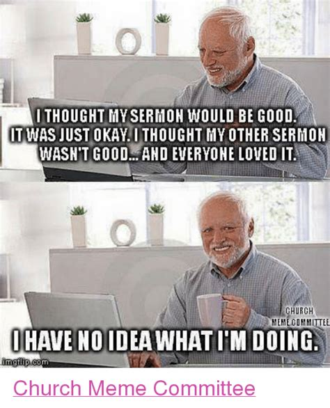 Memes About Church - thought my sermon would be good it was just okayithought