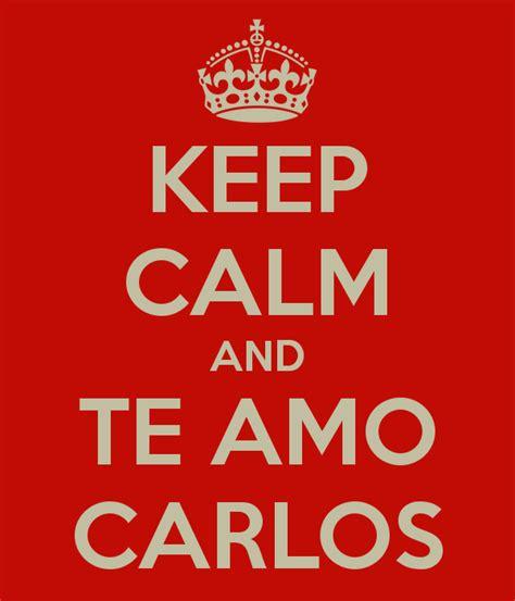 te amo carlos youtube keep calm and te amo carlos poster camila keep calm o