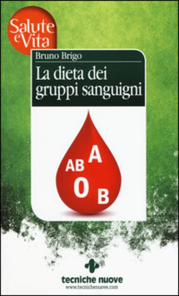 alimentazione dei gruppi sanguigni la dieta dei gruppi sanguigni bruno brigo libro