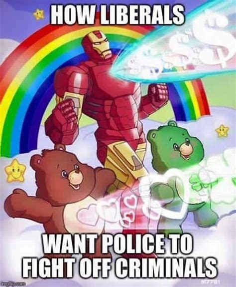 Care Bear Meme - meme reveals how liberals want police to fight criminals
