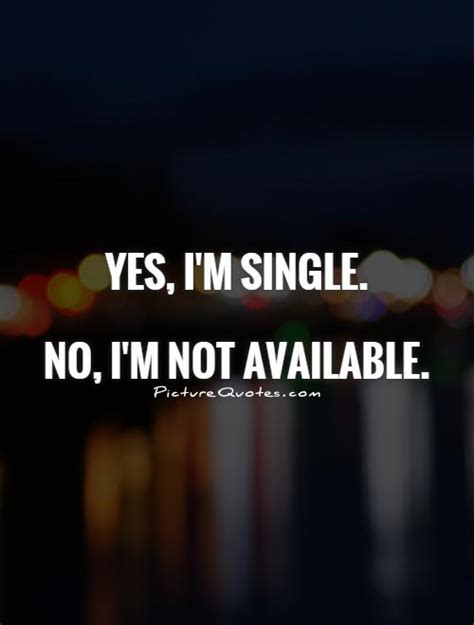 I Am Not Single yes i m single no i m not available picture quotes