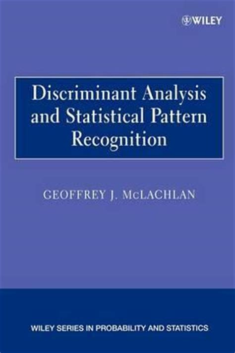 elements of statistical learning and pattern recognition and machine learning discriminant analysis and statistical pattern recognition