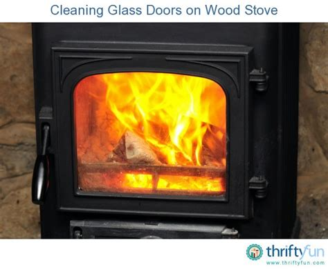 Cleaning Wood Burner Glass Door Cleaning Glass Doors On A Wood Stove Thriftyfun