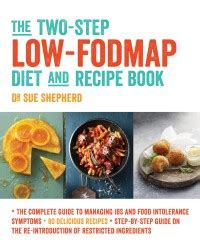 the low fodmap diet step by step a personalized plan to relieve the symptoms of ibs and other digestive disorders with more than 130 deliciously satisfying recipes books the two 2 step low fodmap diet and recipe book sue