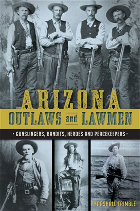 the arizona lawman of the west books arizona outlaws and lawmen gunslingers bandits heroes