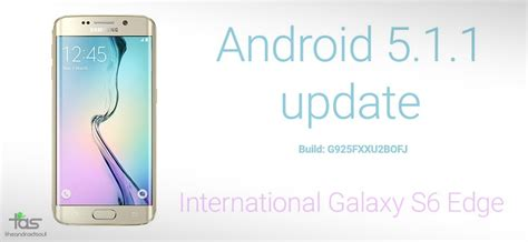 android 5 1 update samsung galaxy s6 edge android 5 1 1 update firmware g925fxxu2bofj the android soul
