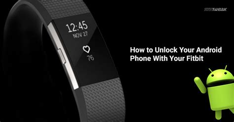 how to unlock a android phone how to unlock your android phone using fitbit