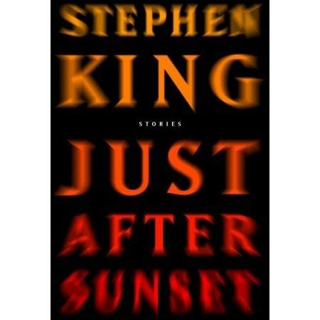 just after sunset 0340977167 just after sunset was the fifth collection of short stories by stephen king released 2008 the