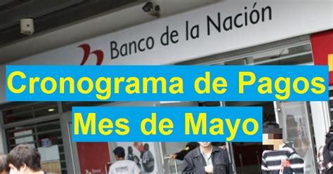 banco de nacion pago del mes de mayo del sector publico cronograma de pagos mes de mayo preg 250 ntale al profesor