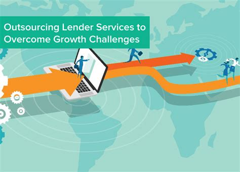 outsourcing challenges outsourcing lender services to overcome growth challenges